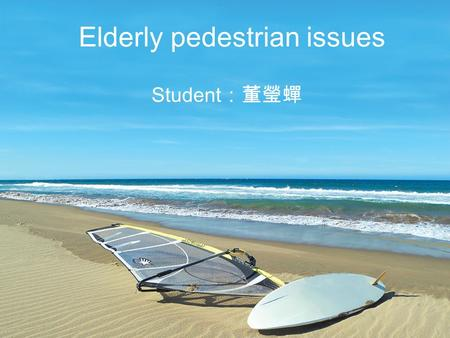 Elderly pedestrian issues Student :董瑩蟬. Purpose This paper main investigated that some factor effect the pedestrian on the road crossing behavior. To.