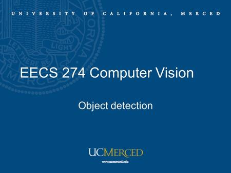 EECS 274 Computer Vision Object detection. Human detection HOG features Cue integration Ensemble of classifiers ROC curve Reading: Assigned papers.