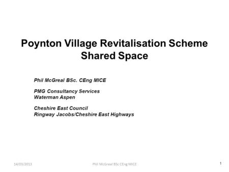 Poynton Village Revitalisation Scheme Shared Space Phil McGreal BSc. CEng MICE PMG Consultancy Services Waterman Aspen Cheshire East Council Ringway Jacobs/Cheshire.