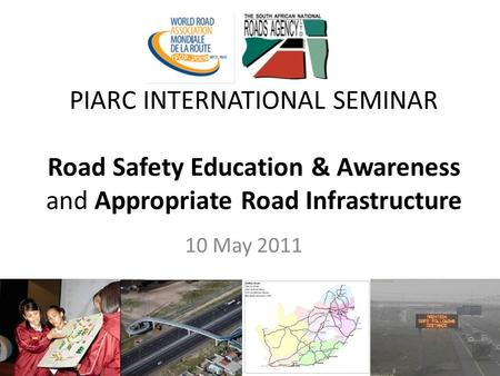 PIARC INTERNATIONAL SEMINAR <strong>Road</strong> <strong>Safety</strong> Education & Awareness and Appropriate <strong>Road</strong> Infrastructure 10 May 2011.
