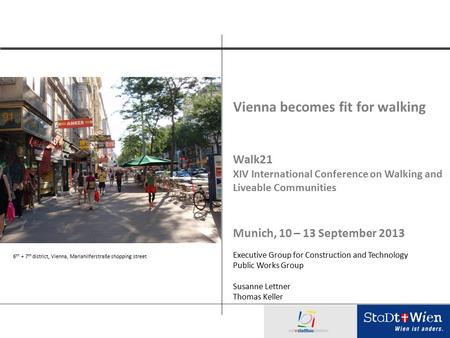 Vienna becomes fit for walking Walk21 XIV International Conference on Walking and Liveable Communities Munich, 10 – 13 September 2013 Executive Group for.