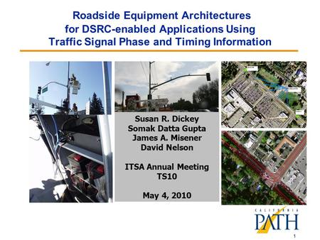 Roadside Equipment Architectures for DSRC-enabled Applications Using Traffic Signal Phase and Timing Information Susan R. Dickey Somak Datta Gupta James.