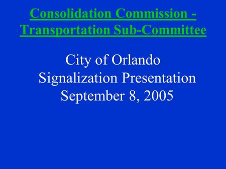 Consolidation Commission - Transportation Sub-Committee City of Orlando Signalization Presentation September 8, 2005.