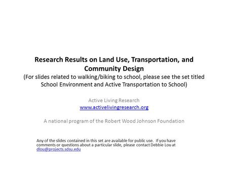 Research Results on Land Use, Transportation, and Community Design (For slides related to walking/biking to school, please see the set titled School Environment.
