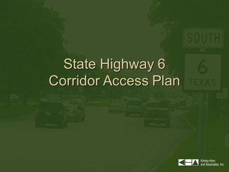State Highway 6 Corridor Access Plan. SH 6 Project Description Project Initiated and funded by –City of Houston –Missouri City –City of Sugar Land –Harris.