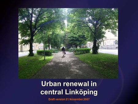 Urban renewal in central Linköping Draft version 21 November 2007.