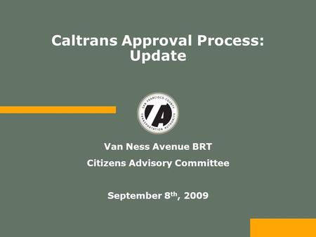 Caltrans Approval Process: Update Van Ness Avenue BRT Citizens Advisory Committee September 8 th, 2009.