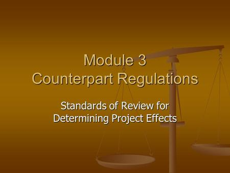 Module 3 Counterpart Regulations Standards of Review for Determining Project Effects.