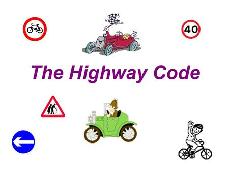 The Highway Code You must turn left! You must turn right! You must stop! Signs giving ORDERS – blue circles – what must you do? Obligation You must go.