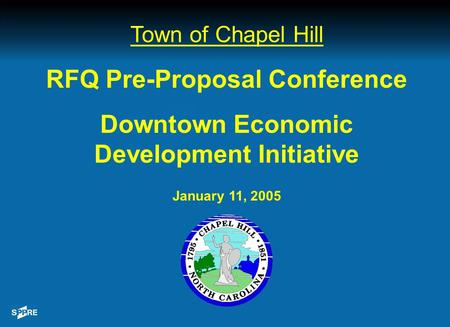 Town of Chapel Hill RFQ Pre-Proposal Conference Downtown Economic Development Initiative January 11, 2005.