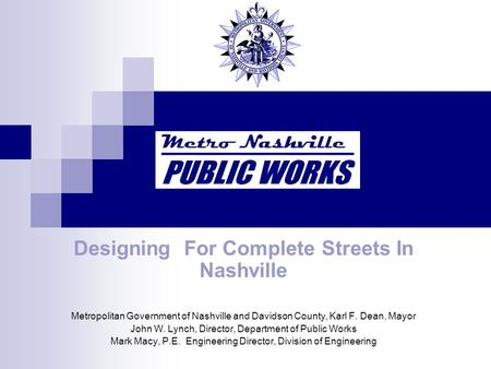Designing For Complete Streets In Nashville Metropolitan Government of Nashville and Davidson County, Karl F. Dean, Mayor John W. Lynch, Director, Department.