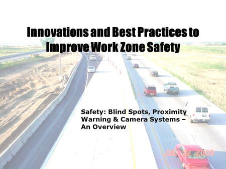 Innovations and Best Practices to Improve Work Zone Safety Safety: Blind Spots, Proximity Warning & Camera Systems – An Overview.