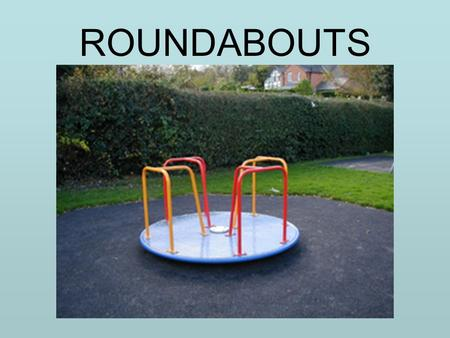 ROUNDABOUTS. What Is A Roundabout? A specific type of traffic circle Not all traffic circles are roundabouts.