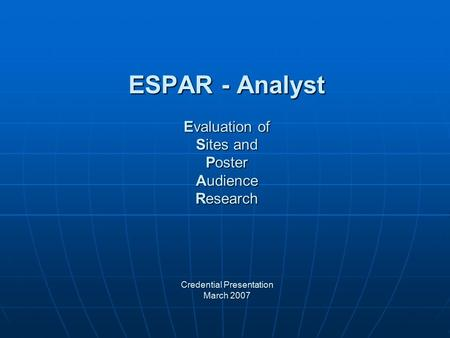 ESPAR - Analyst Evaluation of Sites and Poster Audience Research Credential Presentation March 2007.