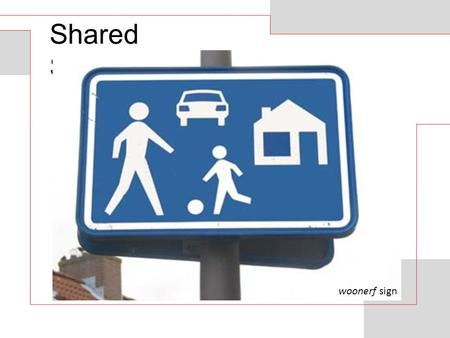 "Shared Spaces woonerf sign. ""Shared space is a relatively new concept emerging across Europe. It incorporates a set of principles for the design, management."