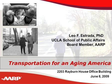 AARP Public Policy Institute January 27, 2009 Transportation for an Aging America Leo F. Estrada, PhD UCLA School of Public Affairs Board Member, AARP.