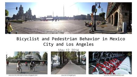 Bicyclist and Pedestrian Behavior in Mexico City and Los Angeles May 12, 2014 source: portlandmercury.comsource: bklynbrokenwindow.blogspot.comsource: