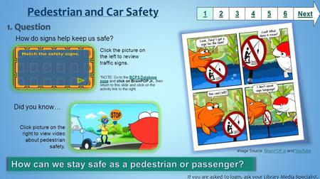 How do signs help keep us safe? Did you know… 1111 2222 3333 6666 5555 4444 Next Image Source: BrainPOP Jr and YouTube.BrainPOP JrYouTube Click the picture.