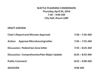 SEATTLE PLANNING COMMISSION Thursday, April 24, 2014 7:30 – 9:00 AM City Hall, Room L280 DRAFT AGENDA Chair's Report and Minutes Approval7:30 – 7:45 AM.