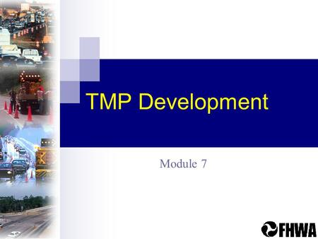 TMP Development Module 7. What is a TMP? Set of coordinated transportation management strategies applied to manage work zone impacts of the project Scaleable.