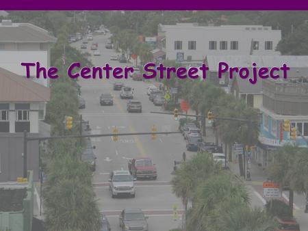 "Mission Statement To develop a vision of how we, the citizens of Folly, want Center Street to be transformed into the ""Gateway to our city."" Then deliver."