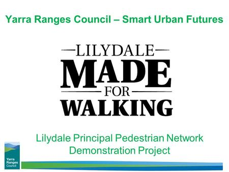 Yarra Ranges Council – Smart Urban Futures Lilydale Principal Pedestrian Network Demonstration Project.