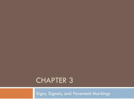 CHAPTER 3 Signs, Signals, and Pavement Markings. Regulatory and Warning Signs  Roadway signs provide important information about where you are, where.