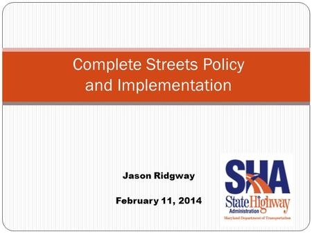 Complete Streets Policy and Implementation Jason Ridgway February 11, 2014.