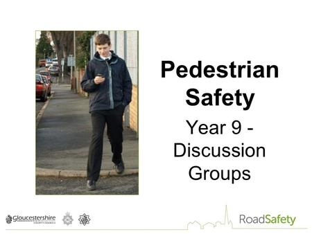 Pedestrian Safety Year 9 - Discussion Groups. Pedestrian Issues.