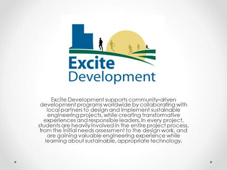 Excite Development supports community-driven development programs worldwide by collaborating with local partners to design and implement sustainable engineering.