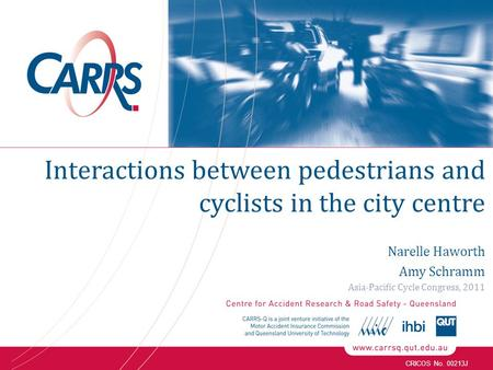 CRICOS No. 00213J Interactions between pedestrians and cyclists in the city centre Narelle Haworth Amy Schramm Asia-Pacific Cycle Congress, 2011.