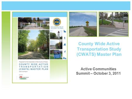 County Wide Active Transportation Study (CWATS) Master Plan Active Communities Summit – October 3, 2011.