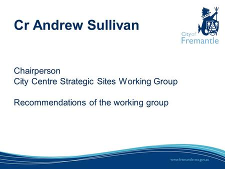 Cr Andrew Sullivan Chairperson City Centre Strategic Sites Working Group Recommendations of the working group.