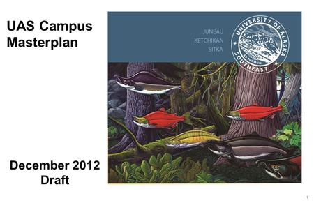 1 UAS Campus Masterplan December 2012 Draft. 2 PRIOR WORK - INPUTS 2002-2003 –UAS Masterplan 2009 – Accreditation Review 2010 – UAS Strategic & Assessment.