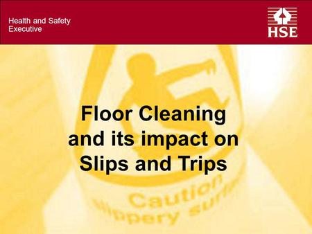 Health and Safety Executive Floor Cleaning and its impact on Slips and Trips.