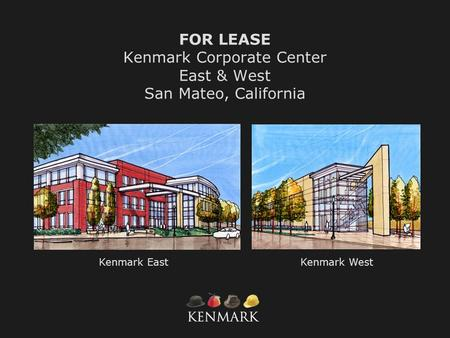 FOR LEASE Kenmark Corporate Center East & West San Mateo, California Kenmark WestKenmark East.
