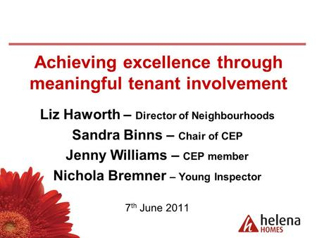 Achieving excellence through meaningful tenant involvement Liz Haworth – Director of Neighbourhoods Sandra Binns – Chair of CEP Jenny Williams – CEP member.
