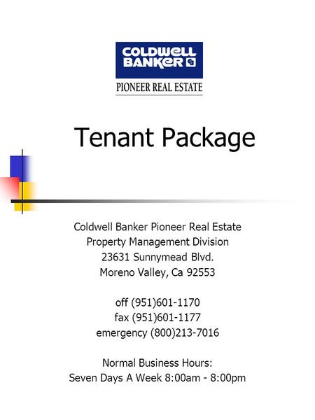 Tenant Package Coldwell Banker Pioneer Real Estate Property Management Division 23631 Sunnymead Blvd. Moreno Valley, Ca 92553 off (951)601-1170 fax (951)601-1177.
