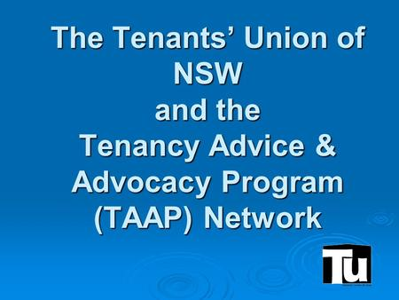 The Tenants' Union of NSW and the Tenancy Advice & Advocacy Program (TAAP) Network.
