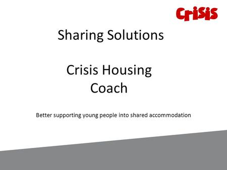 Sharing Solutions Crisis Housing Coach Better supporting young people into shared accommodation.