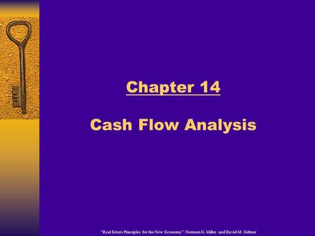 """Real Estate Principles for the New Economy"": Norman G. Miller and David M. Geltner Chapter 14 Cash Flow Analysis."
