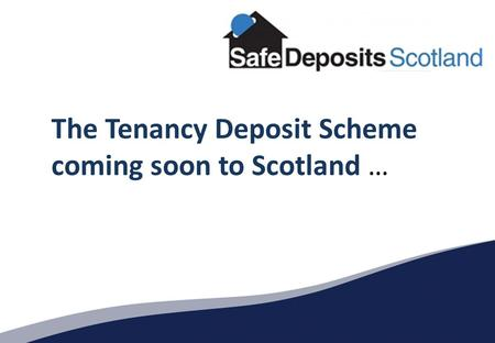 The Tenancy Deposit Scheme coming soon to Scotland …