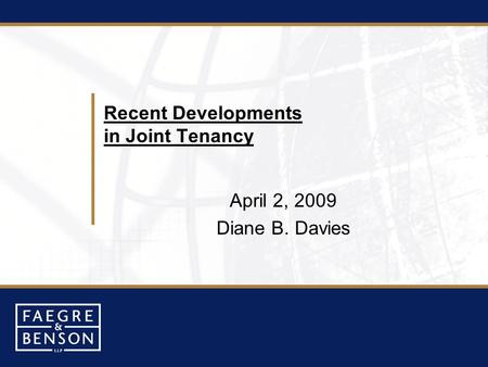 Recent Developments in Joint Tenancy April 2, 2009 Diane B. Davies.