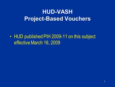 HUD-VASH Project-Based Vouchers HUD published PIH 2009-11 on this subject effective March 16, 2009 1.
