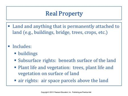 Real Property  Land and anything that is permanently attached to land (e.g., buildings, bridge, trees, crops, etc.)  Includes:  buildings  Subsurface.
