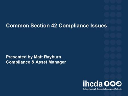 Common Section 42 Compliance Issues Presented by Matt Rayburn Compliance & Asset Manager.