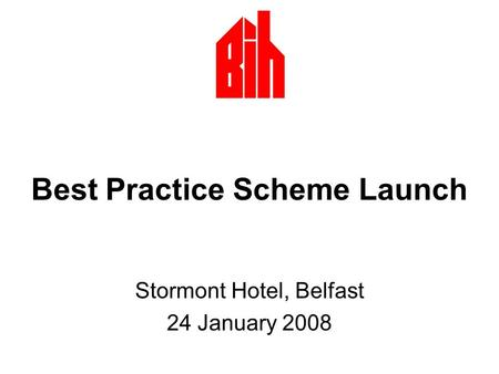 Best Practice Scheme Launch Stormont Hotel, Belfast 24 January 2008.