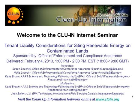 1 Welcome to the CLU-IN Internet Seminar Tenant Liability Considerations for Siting Renewable Energy on Contaminated Lands Sponsored by: Office of Enforcement.