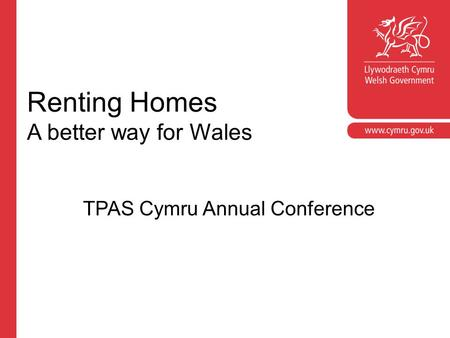 Renting Homes A better way for Wales TPAS Cymru Annual Conference.