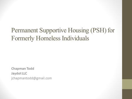 Permanent Supportive Housing (PSH) for Formerly Homeless Individuals Chapman Todd Jaydot LLC